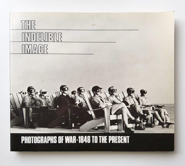 The Indelible image. Photographs og war - 1846 to the present. Frances Fralin